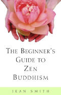 The Beginner's Guide to Zen Buddhism by Jean Smith
